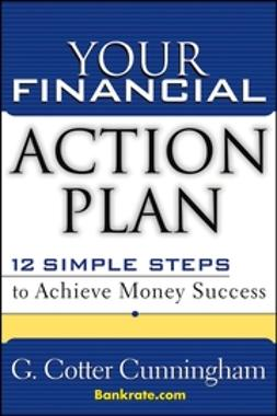 Cunningham, G. Cotter - Your Financial Action Plan: 12 Simple Steps to Achieve Money Success, ebook