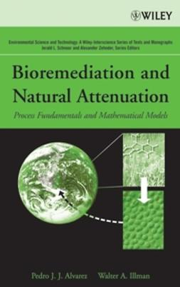 Alvarez, Pedro J. - Bioremediation and Natural Attenuation: Process Fundamentals and Mathematical Models, ebook