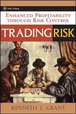 Grant, Kenneth L. - Trading Risk: Enhanced Profitability through Risk Control, ebook