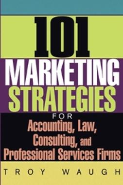 Waugh, Troy - 101 Marketing Strategies for Accounting, Law, Consulting, and Professional Services Firms, ebook