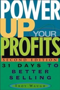 Waugh, Troy - Power Up Your Profits: 31 Days to Better Selling, ebook
