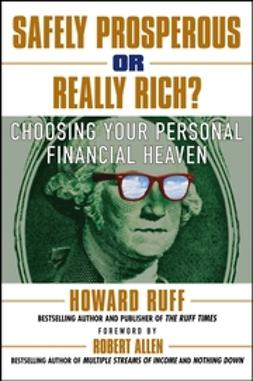 Ruff, Howard - Safely Prosperous or Really Rich: Choosing Your Personal Financial Heaven, e-bok