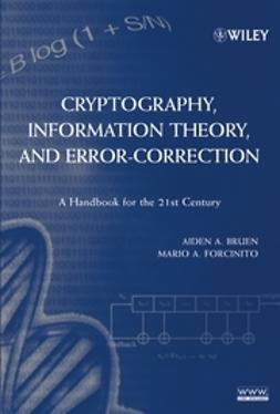 Bruen, Aiden A. - Cryptography, Information Theory, and Error-Correction: A Handbook for the 21st Century, ebook