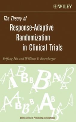 Hu, Feifang - The Theory of Response-Adaptive Randomization in Clinical Trials, e-kirja