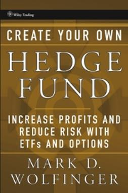 Wolfinger, Mark D. - Create Your Own Hedge Fund: Increase Profits and Reduce Risks with ETFs and Options, ebook
