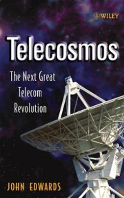 Edwards, John - Telecosmos: The Next Great Telecom Revolution, ebook