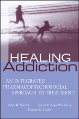 Bealer, Bonnie K. - Healing Addiction: An Integrated Pharmacopsychosocial Approach to Treatment, ebook