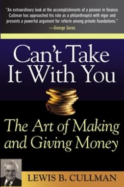 Cullman, Lewis B. - Can't Take It With You: The Art of Making and Giving Money, ebook