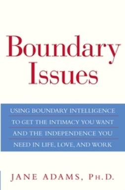 Adams, Jane - Boundary Issues: Using Boundary Intelligence to Get the Intimacy You Want and the Independence You Need in Life, Love, and Work, ebook