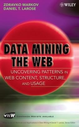 Larose, Daniel T. - Data Mining the Web: Uncovering Patterns in Web Content, Structure, and Usage, ebook