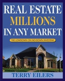 Eilers, Terry - Real Estate Millions in Any Market, ebook