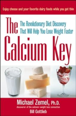 Zemel, Michael - The Calcium Key: The Revolutionary Diet Discovery That Will Help You Lose Weight Faster, ebook