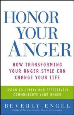 Engel, Beverly - Honor Your Anger: How Transforming Your Anger Style Can Change Your Life, ebook