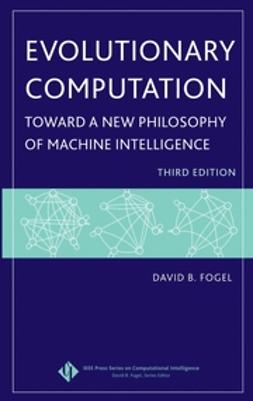 Fogel, David B. - Evolutionary Computation: Toward a New Philosophy of Machine Intelligence, e-bok