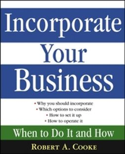 Cooke, Robert A. - IncorporateYour Business: When To Do It And How, ebook