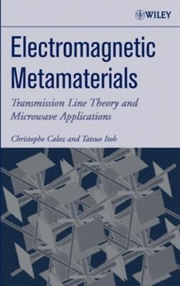 Caloz, Christophe - Electromagnetic Metamaterials: Transmission Line Theory and Microwave Applications, ebook