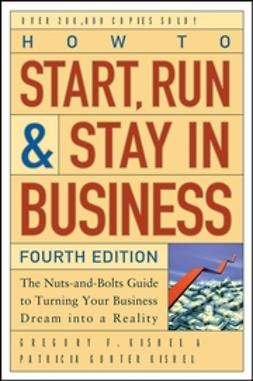 Kishel, Gregory F. - How to Start, Run, and Stay in Business: The Nuts-and-Bolts Guide to Turning Your Business Dream Into a Reality, e-bok