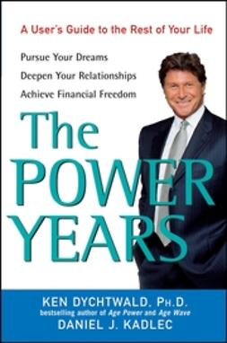 Dychtwald, Ken - The Power Years: A User's Guide to the Rest of Your Life, e-kirja