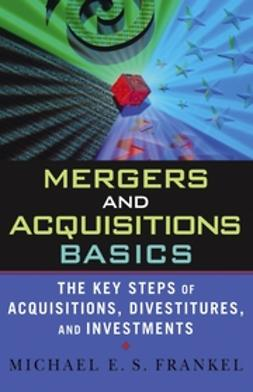 Frankel, Michael E. S. - Mergers and Acquisitions Basics: The Key Steps of Acquisitions, Divestitures, and Investments, e-kirja