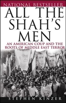 Kinzer, Stephen - All the Shah's Men: An American Coup and the Roots of Middle East Terror, ebook