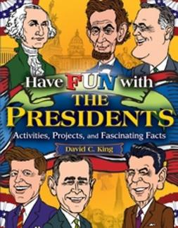 King, David C. - Have Fun with the Presidents: Activities, Projects, and Fascinating Facts, ebook