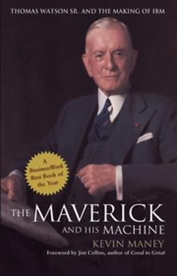 Maney, Kevin - The Maverick and His Machine: Thomas Watson, Sr. and the Making of IBM, ebook