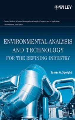 Speight, James G. - Environmental Analysis and Technology for the Refining Industry, e-bok
