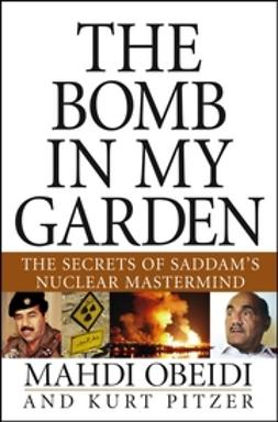 Obeidi, Mahdi - The Bomb in My Garden: The Secrets of Saddam's Nuclear Mastermind, ebook