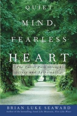 Seaward, Brian Luke - Quiet Mind, Fearless Heart: The Taoist Path through Stress and Spirituality, e-bok