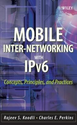 Koodli, Rajeev S. - Mobile Inter-networking with IPv6 : Concepts, Principles and Practices, ebook