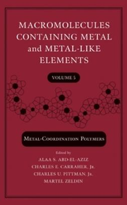 Abd-El-Aziz, Alaa S. - Macromolecules Containing Metal and Metal-Like Elements, Metal-Coordination Polymers, ebook