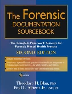 Alberts, Fred L. - The Forensic Documentation Sourcebook: The Complete Paperwork Resource for Forensic Mental Health Practice, e-kirja
