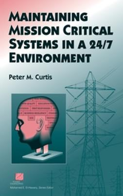 Curtis, Peter M. - Maintaining Mission Critical Systems in a 24/7 Environment, ebook