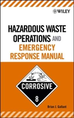 Gallant, Brian J. - Hazardous Waste Operations and Emergency Response Manual, ebook