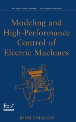 Chiasson, John - Modeling and High Performance Control of Electric Machines, ebook