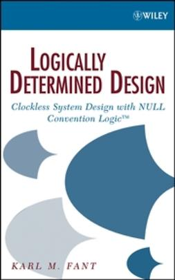 Fant, Karl M. - Logically Determined Design: Clockless System Design with NULL Convention Logic, ebook