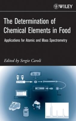 Caroli, Sergio - The Determination of Chemical Elements in Food: Applications for Atomic and Mass Spectrometry, e-kirja