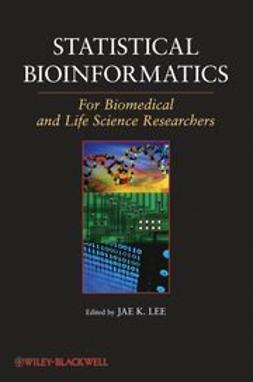 Lee, Jae K. - Statistical Bioinformatics: For Biomedical and Life Science Researchers, ebook