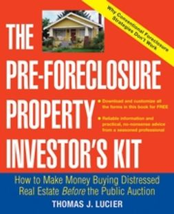 Lucier, Thomas - The Pre-Foreclosure Property Investor's Kit: How to Make Money Buying Distressed Real Estate -- Before the Public Auction, ebook