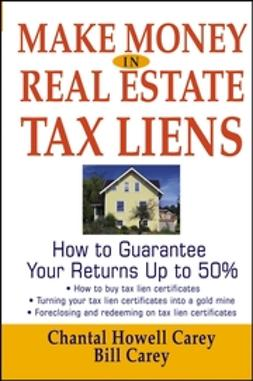 Carey, Bill - Make Money in Real Estate Tax Liens: How To Guarantee Your Return Up To 50%, ebook
