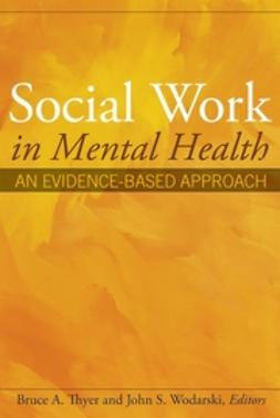 Thyer, Bruce A. - Social Work in Mental Health: An Evidence-Based Approach, ebook