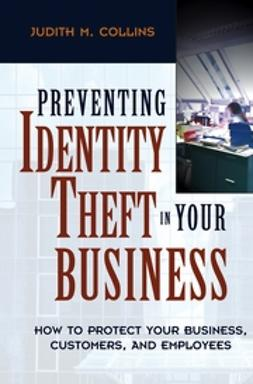 Collins, Judith M. - Preventing Identity Theft in Your Business: How to Protect Your Business, Customers, and Employees, ebook
