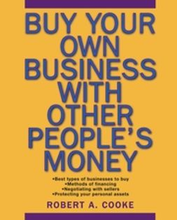 Cooke, Robert A. - Buy Your Own Business With Other People's Money, ebook
