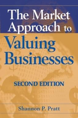 Pratt, Shannon P. - The Market Approach to Valuing Businesses, ebook