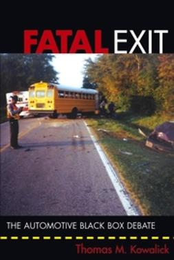 Kowalick, Thomas M. - Fatal Exit: The Automotive Black Box Debate, ebook
