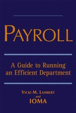 Lambert, Vicki M. - Payroll: A Guide to Running an Efficient Department, ebook