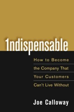 Calloway, Joe - Indispensable: How To Become The Company That Your Customers Can't Live Without, e-bok
