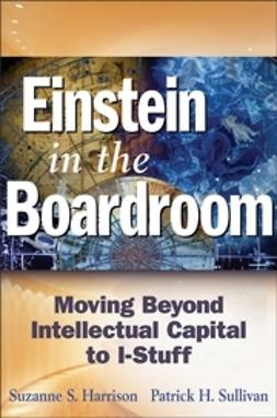 Harrison, Suzanne S. - Einstein in the Boardroom: Moving Beyond Intellectual Capital to I-Stuff, ebook