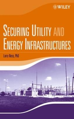 Ness, Larry - Securing Utility and Energy Infrastructures, ebook