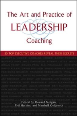 Goldsmith, Marshall - The Art and Practice of Leadership Coaching: 50 Top Executive Coaches Reveal Their Secrets, ebook